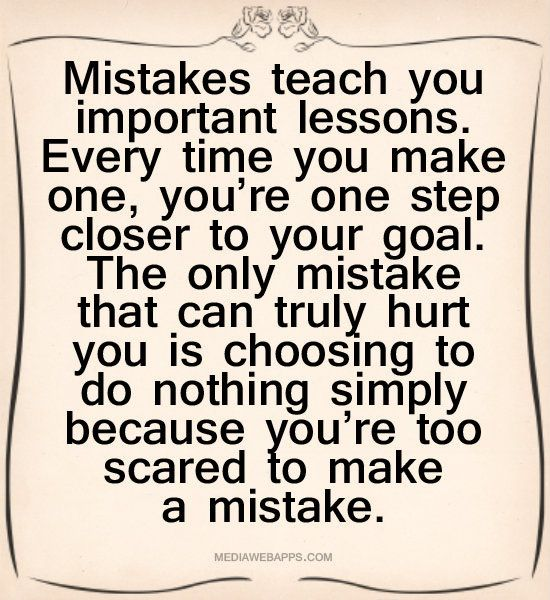 Inspiration-mistakes-teach-you-important-lessos-don't be scared-to-make-a-mistake