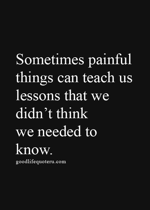 Inspirational-painful-lessons-teach-things-we didn't-think-we-needed-to-know