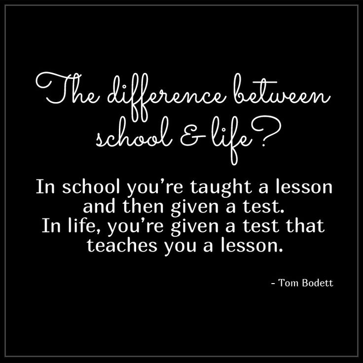 inspiration-in-school-you-are-given-lesson-then-a-test-in-life-you get a-test-that-teaches-a-lesson