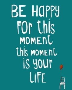 BeHappy-this-is-your-life-ehappy-for-this-moment