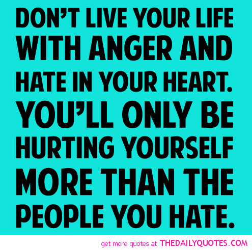 dont-live-your-life-with-anger-and-hate-in-your-heart-anger-quote