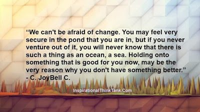 change-we-cant-be-afraid-of-change-encouraging-quotes-change-quotes-inspirational-quotes