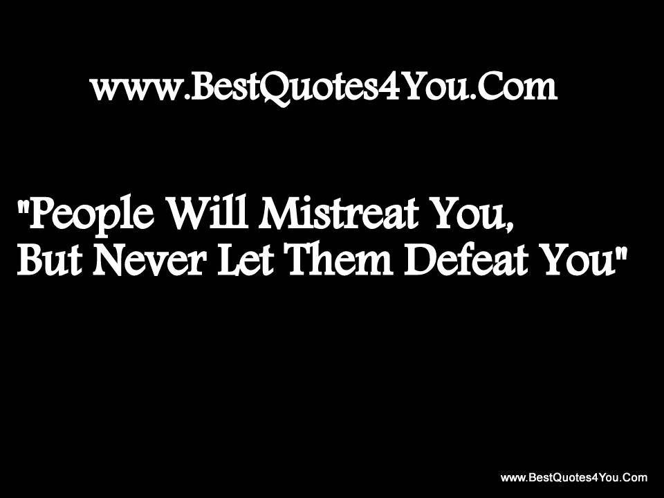 people-will-mistreat-youbut-never-let-them-defeat-you-faith-quote
