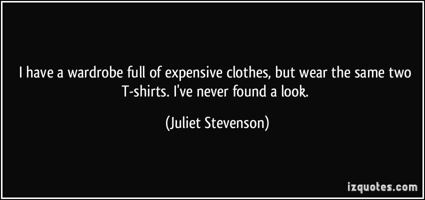 dont-give-a-damn-quote-i-have-a-wardrobe-full-of-expensive-clothes-but-wear-the-same-two-t-shirts-i-ve-never-found-a-juliet-stevenson