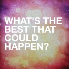 How-to-deal-with-what-life-throws-your-way-do-not-be-negative-what-is-the-best-that-could-happen