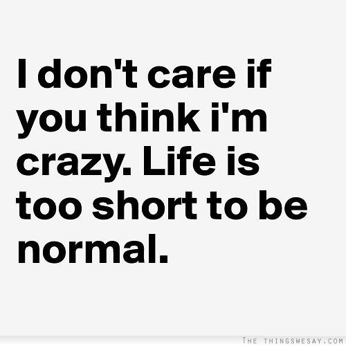 dont-give-a-damn-dont-care-if-you-think-im-crazy