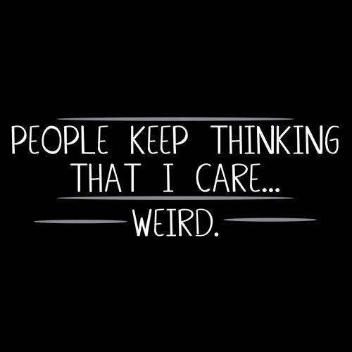 dont-give-a-damn-i-dont-care-if-i-am-weird