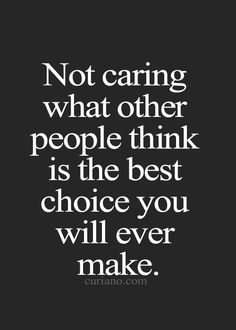 dont-give-a-damn-what-other-people-think-is-the-best-choice-youll-ever-make