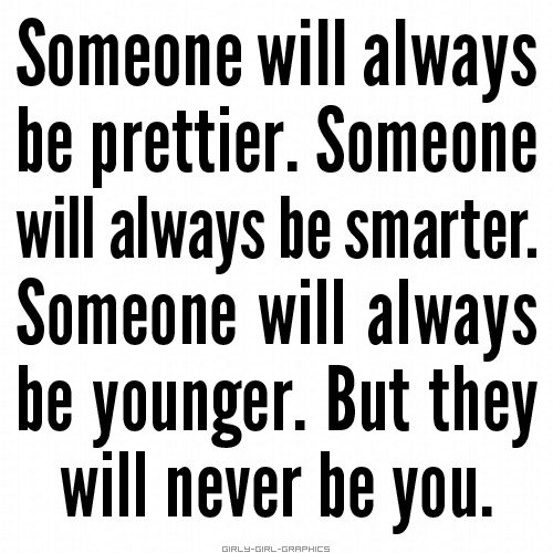 there will always be someone better than you