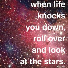 how-to-deal-with-life-problems-roll-over-look-at-the-stars-when-life-knocks-youdown