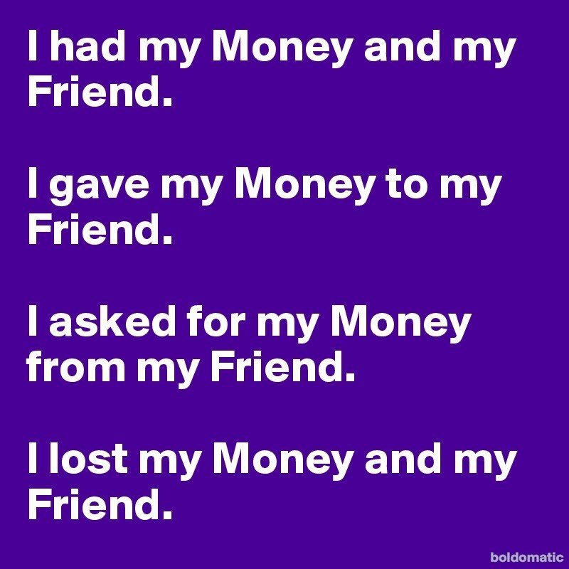 I-had-my-Money-and-my-Friend-I-gave-my-Money-to-my