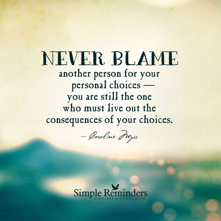 blame-never-blame-aother-for-your-choices