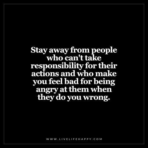 blame-stay-away-from-people-who-can't-take-responsibility-for-their-actions-who-make-you-feel-bad-being-angry-with-them-when-they-do-something-wrong