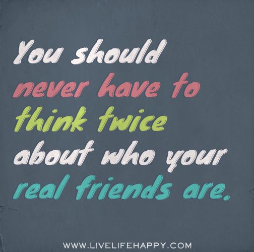 deadbeats-don't ever-think-twice-to-have-to-find-out-who-your-real-friends-are
